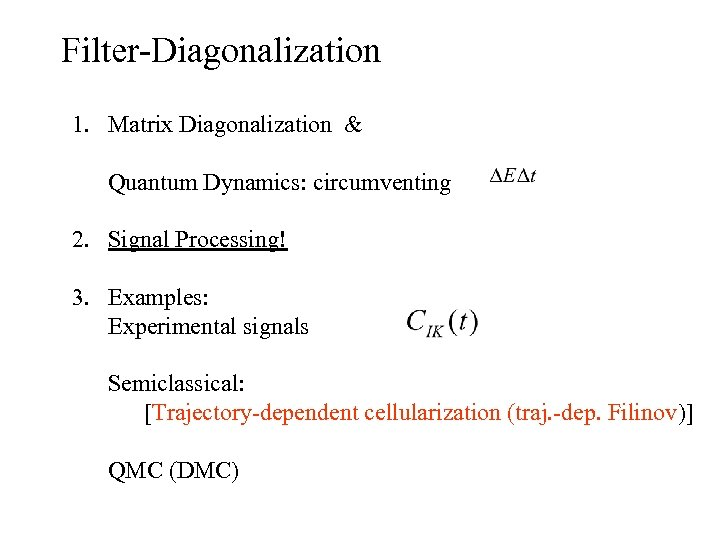 Filter-Diagonalization 1. Matrix Diagonalization & Quantum Dynamics: circumventing 2. Signal Processing! 3. Examples: Experimental
