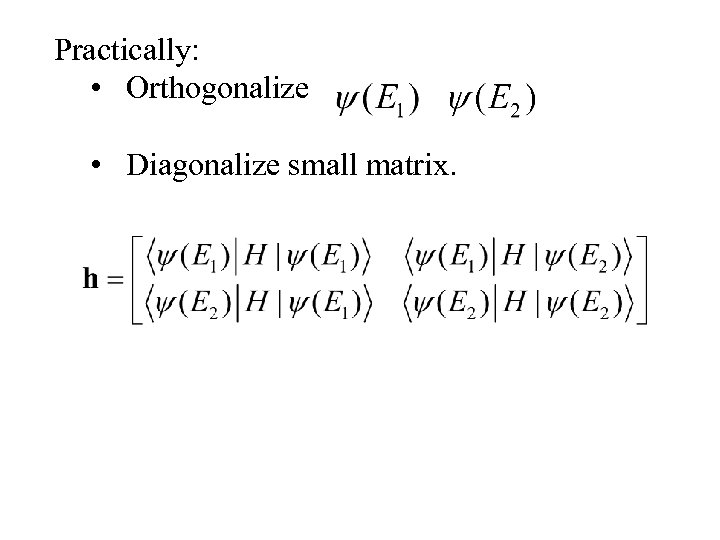 Practically: • Orthogonalize • Diagonalize small matrix.