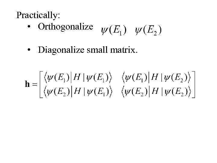 Practically: • Orthogonalize • Diagonalize small matrix.