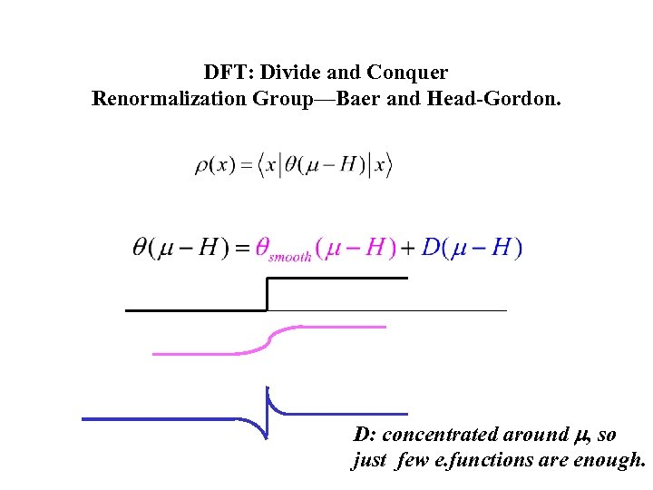 DFT: Divide and Conquer Renormalization Group—Baer and Head-Gordon. D: concentrated around m, so just
