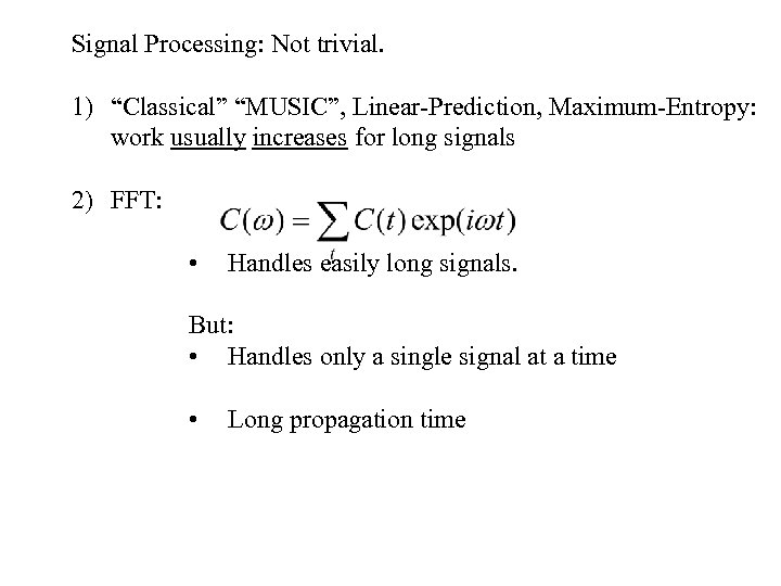 "Signal Processing: Not trivial. 1) ""Classical"" ""MUSIC"", Linear-Prediction, Maximum-Entropy: work usually increases for long"