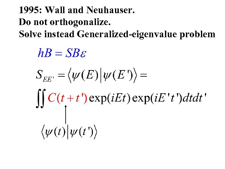 1995: Wall and Neuhauser. Do not orthogonalize. Solve instead Generalized-eigenvalue problem