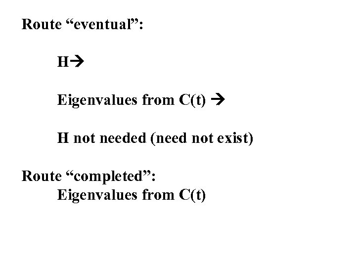 "Route ""eventual"": H Eigenvalues from C(t) H not needed (need not exist) Route ""completed"":"