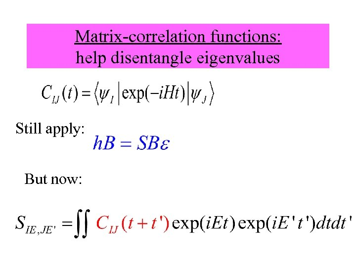Matrix-correlation functions: help disentangle eigenvalues Still apply: But now: