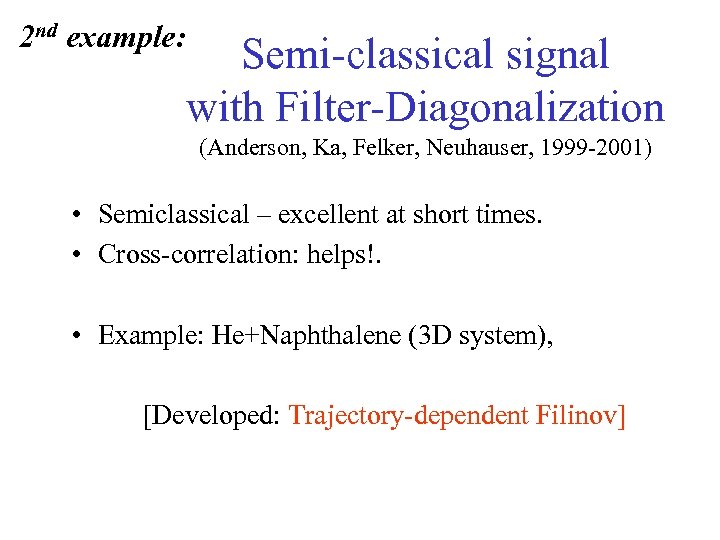 2 nd example: Semi-classical signal with Filter-Diagonalization (Anderson, Ka, Felker, Neuhauser, 1999 -2001) •
