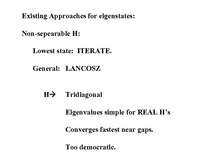 Existing Approaches for eigenstates: Non-sepearable H: Lowest state: ITERATE. General: LANCOSZ H Tridiagonal Eigenvalues