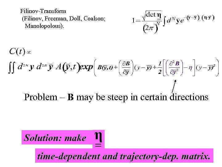 Filinov-Transform (Filinov, Freeman, Doll, Coalson; Manolopolous). Problem – B may be steep in certain