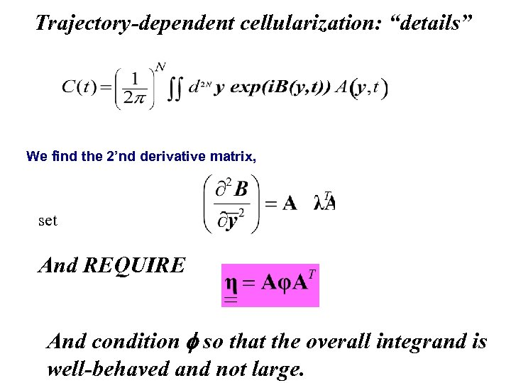 "Trajectory-dependent cellularization: ""details"" We find the 2'nd derivative matrix, set And REQUIRE And condition"