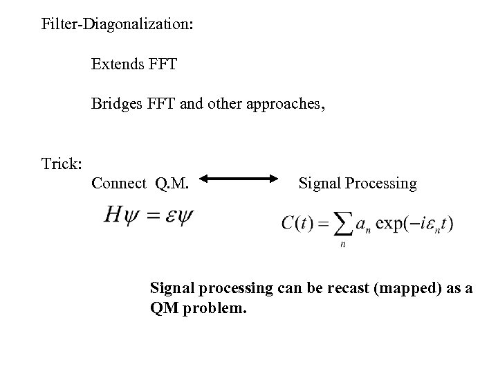 Filter-Diagonalization: Extends FFT Bridges FFT and other approaches, Trick: Connect Q. M. Signal Processing