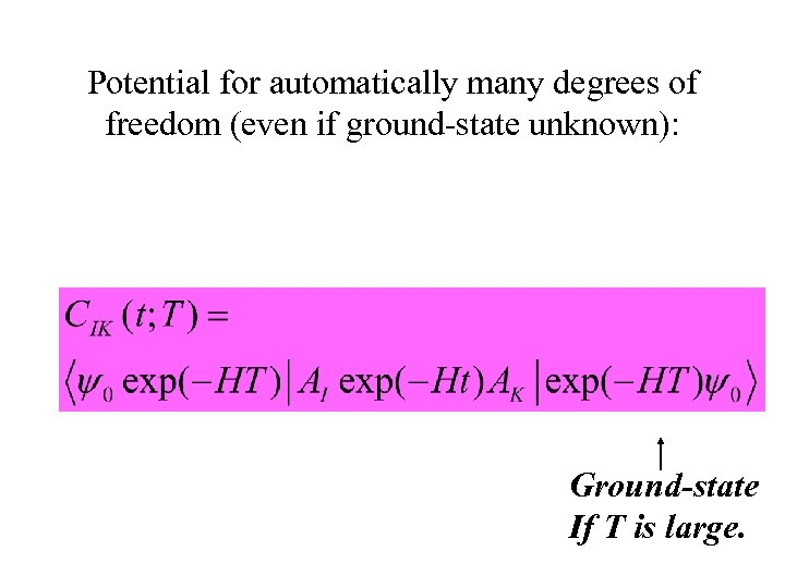 Potential for automatically many degrees of freedom (even if ground-state unknown): Ground-state If T