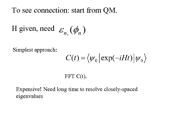 To see connection: start from QM. H given, need Simplest approach: FFT C(t). Expensive!