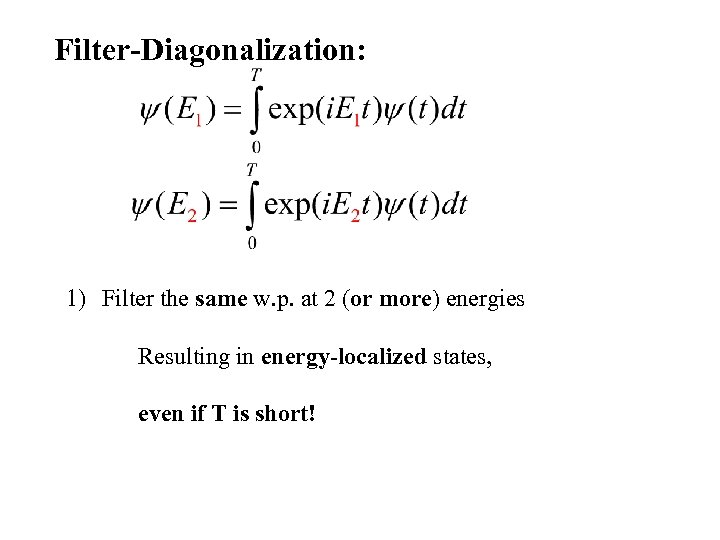 Filter-Diagonalization: 1) Filter the same w. p. at 2 (or more) energies Resulting in