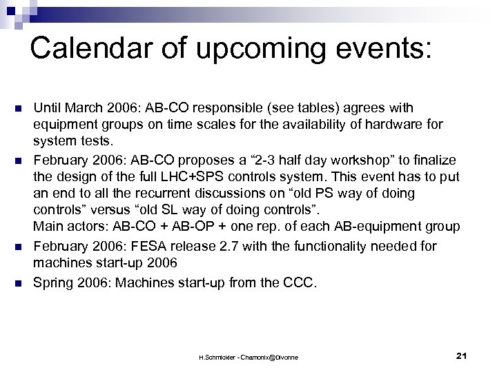 Calendar of upcoming events: n n Until March 2006: AB-CO responsible (see tables) agrees
