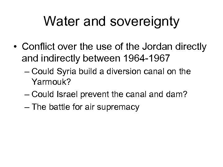 Water and sovereignty • Conflict over the use of the Jordan directly and indirectly