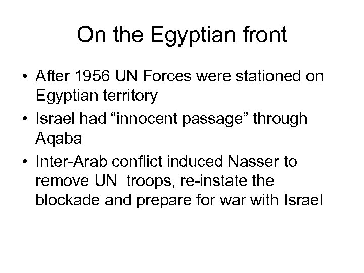 On the Egyptian front • After 1956 UN Forces were stationed on Egyptian territory