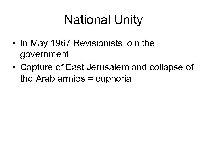 National Unity • In May 1967 Revisionists join the government • Capture of East