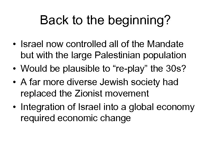 Back to the beginning? • Israel now controlled all of the Mandate but with