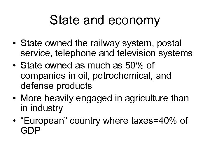 State and economy • State owned the railway system, postal service, telephone and television