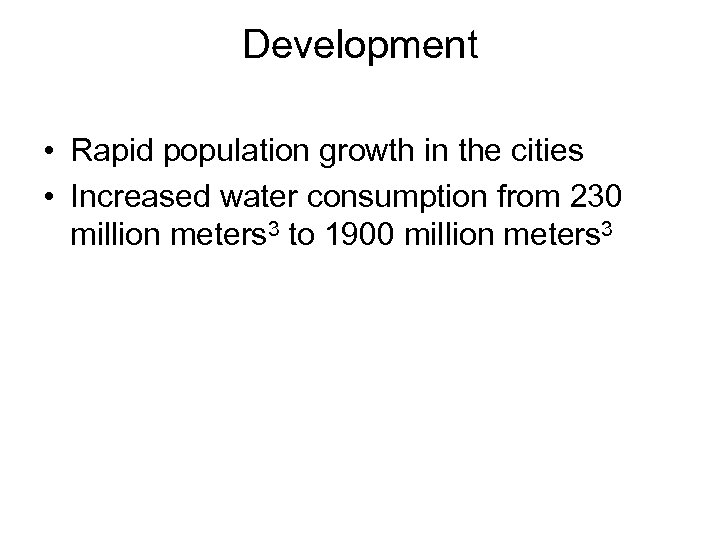 Development • Rapid population growth in the cities • Increased water consumption from 230
