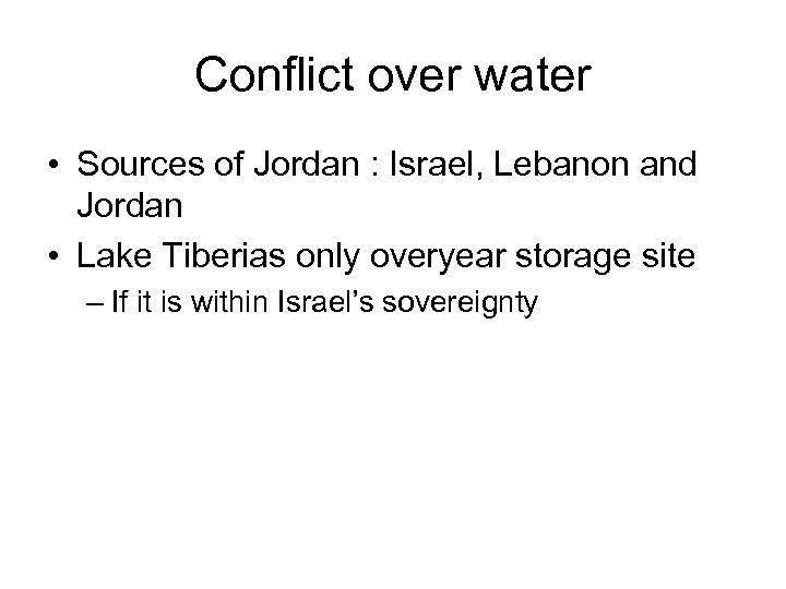 Conflict over water • Sources of Jordan : Israel, Lebanon and Jordan • Lake