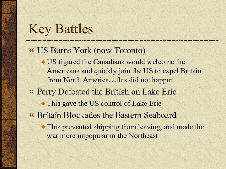 Key Battles US Burns York (now Toronto) US figured the Canadians would welcome the