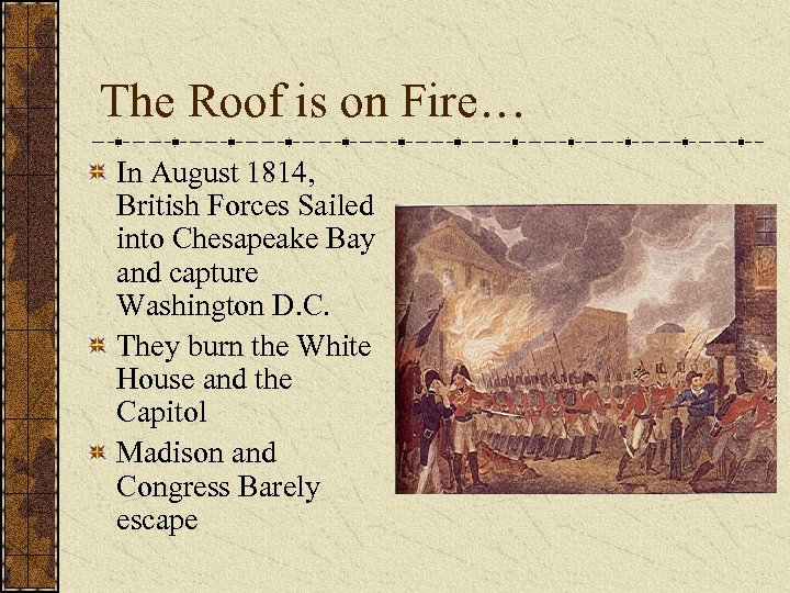 The Roof is on Fire… In August 1814, British Forces Sailed into Chesapeake Bay