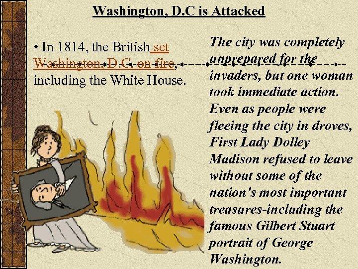 Washington, D. C is Attacked • In 1814, the British set Washington, D. C.