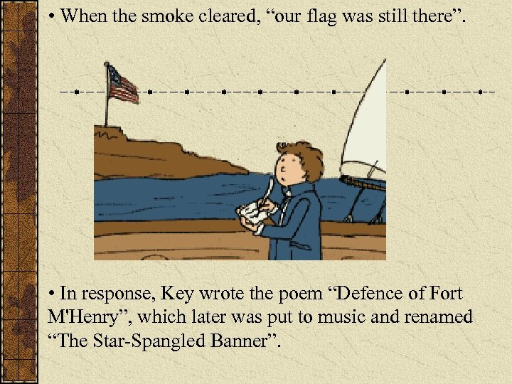 """• When the smoke cleared, """"our flag was still there"""". • In response,"""