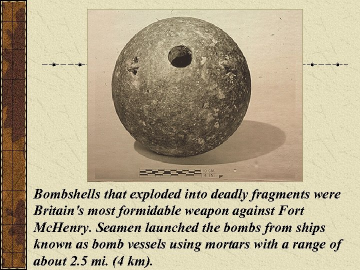 Bombshells that exploded into deadly fragments were Britain's most formidable weapon against Fort Mc.
