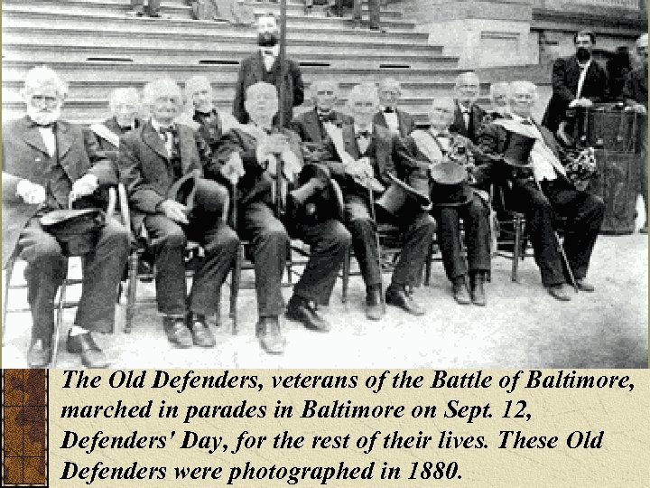 The Old Defenders, veterans of the Battle of Baltimore, marched in parades in Baltimore