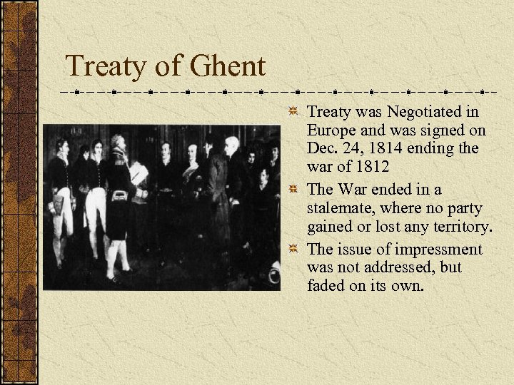 Treaty of Ghent Treaty was Negotiated in Europe and was signed on Dec. 24,