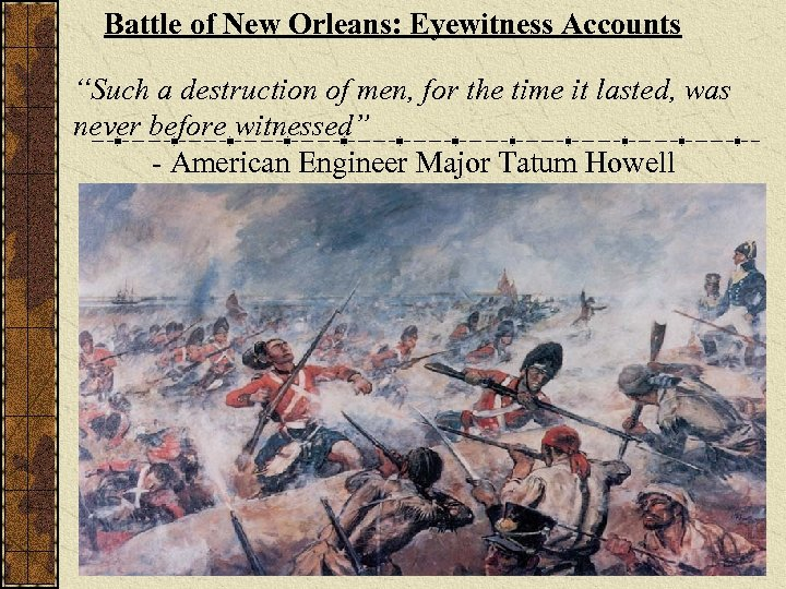 """Battle of New Orleans: Eyewitness Accounts """"Such a destruction of men, for the time"""