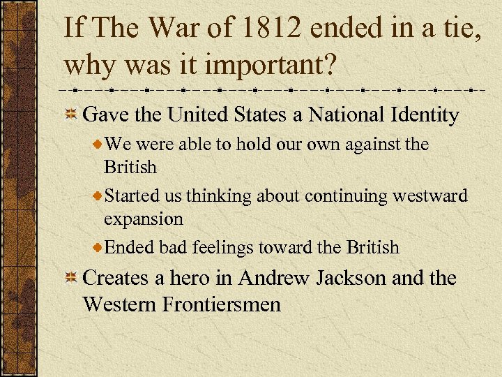 If The War of 1812 ended in a tie, why was it important? Gave