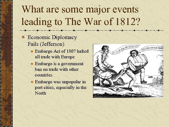 What are some major events leading to The War of 1812? Economic Diplomacy Fails
