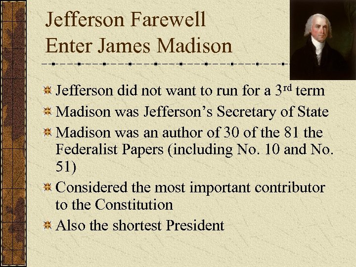 Jefferson Farewell Enter James Madison Jefferson did not want to run for a 3