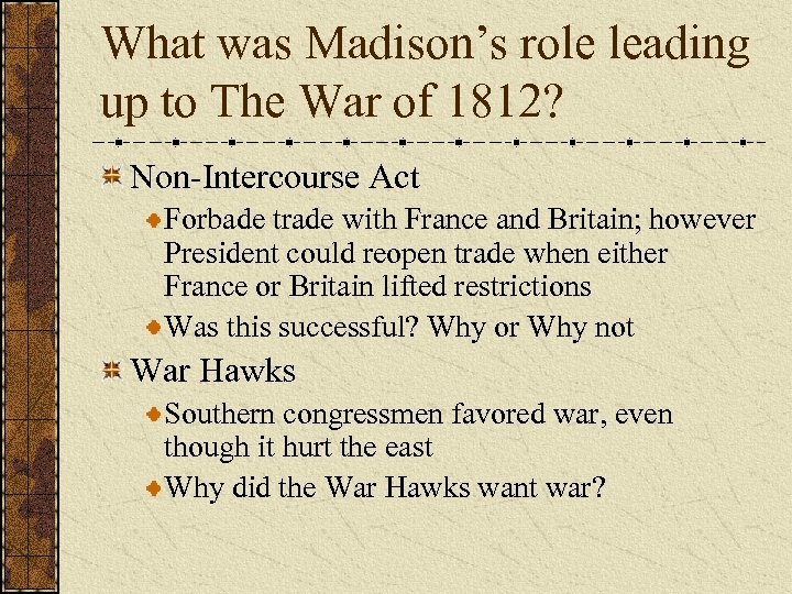 What was Madison's role leading up to The War of 1812? Non-Intercourse Act Forbade