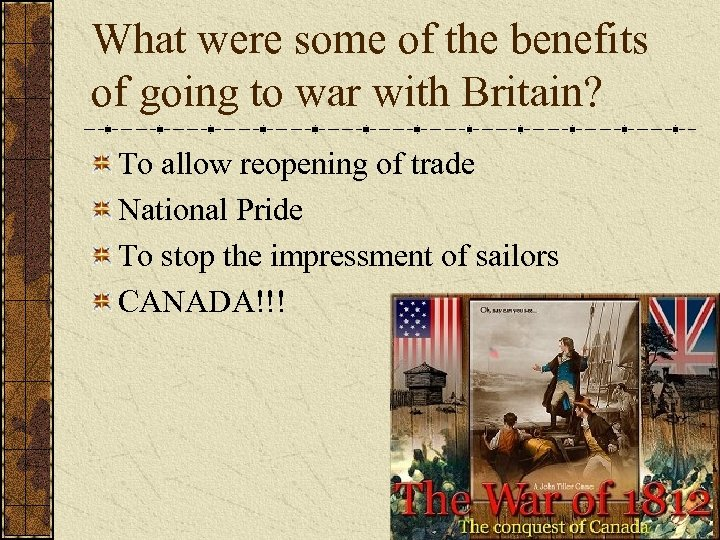 What were some of the benefits of going to war with Britain? To allow