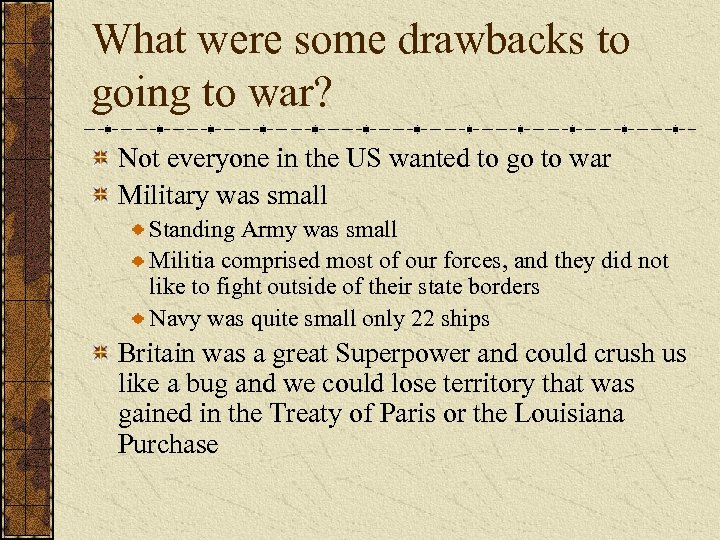 What were some drawbacks to going to war? Not everyone in the US wanted