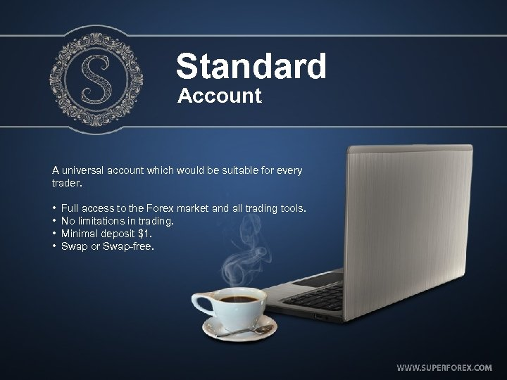 Standard Account A universal account which would be suitable for every trader. • Full