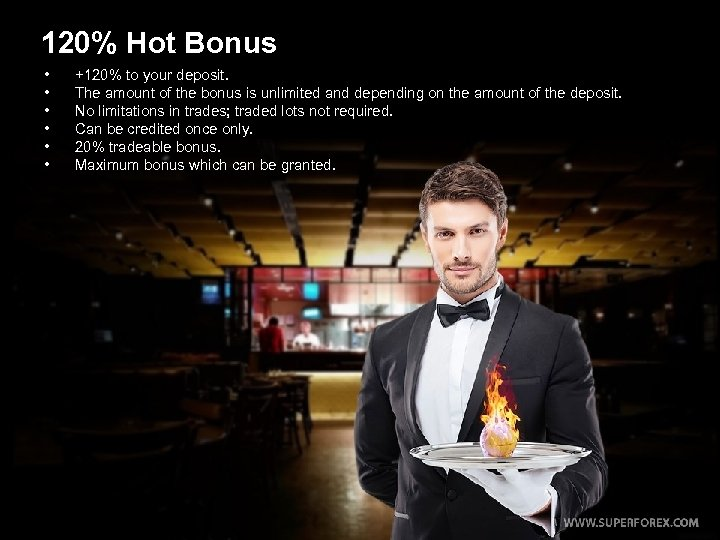 120% Hot Bonus • • • +120% to your deposit. The amount of the
