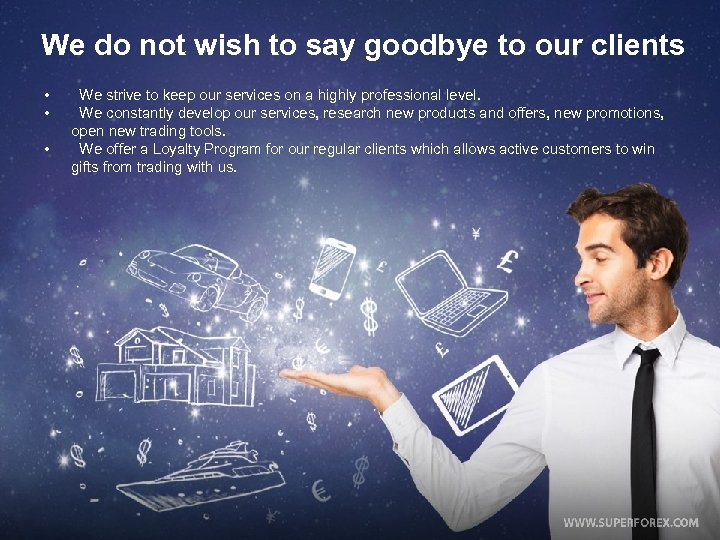 We do not wish to say goodbye to our clients • • • We
