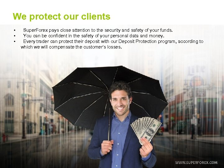 We protect our clients • • • Super. Forex pays close attention to the