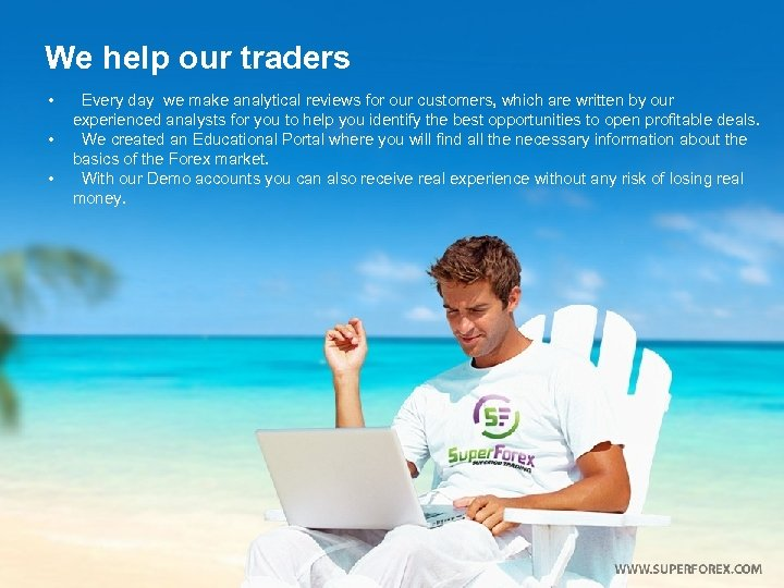 We help our traders • • • Every day we make analytical reviews for