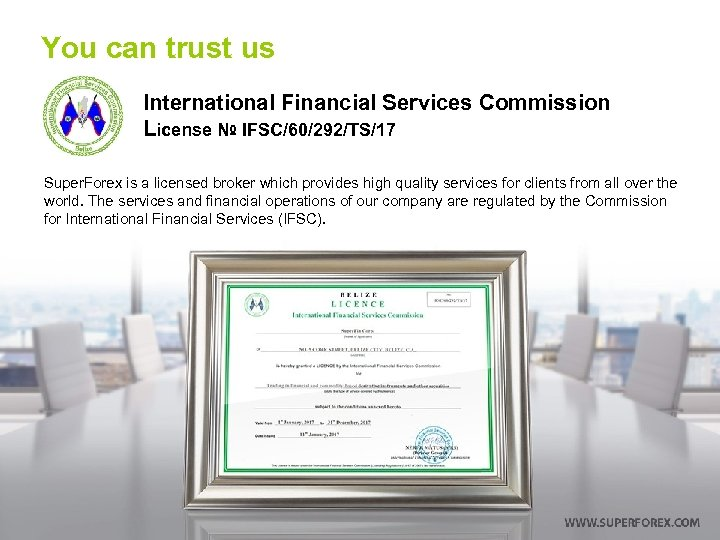 You can trust us International Financial Services Commission License № IFSC/60/292/TS/17 Super. Forex is