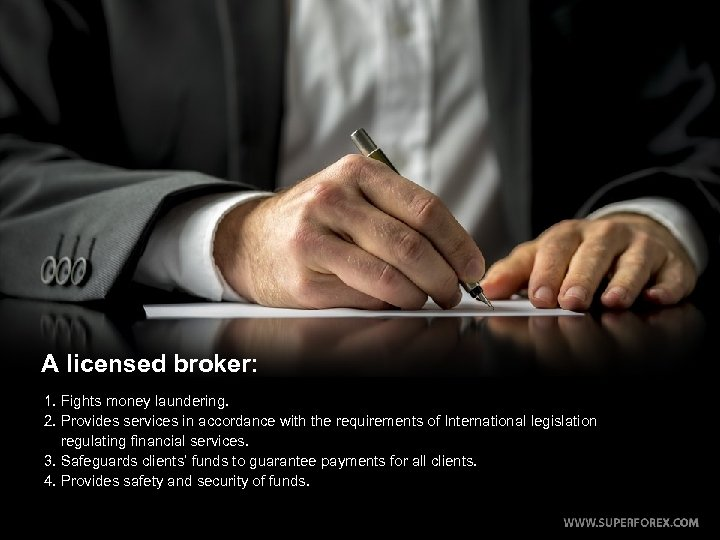 A licensed broker: 1. Fights money laundering. 2. Provides services in accordance with the