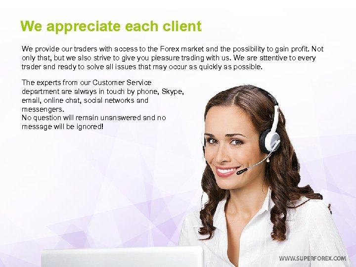 We appreciate each client We provide our traders with access to the Forex market