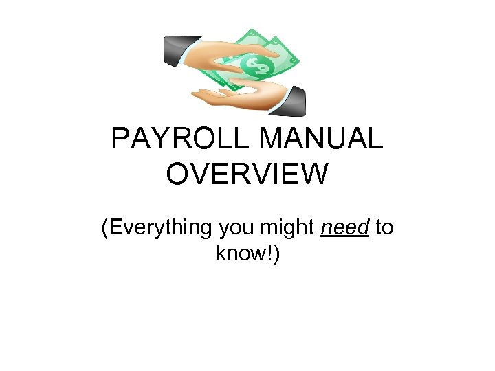 PAYROLL MANUAL OVERVIEW (Everything you might need to know!)