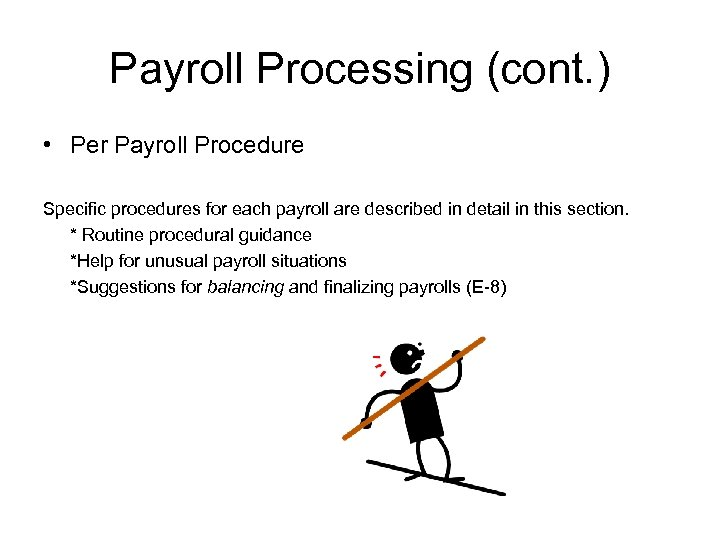 Payroll Processing (cont. ) • Per Payroll Procedure Specific procedures for each payroll are