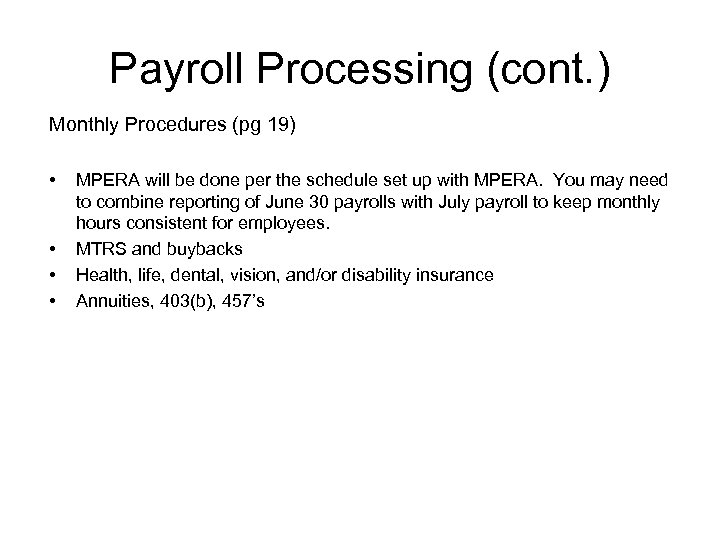 Payroll Processing (cont. ) Monthly Procedures (pg 19) • • MPERA will be done