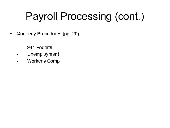 Payroll Processing (cont. ) • Quarterly Procedures (pg. 20) - 941 Federal Unemployment Worker's